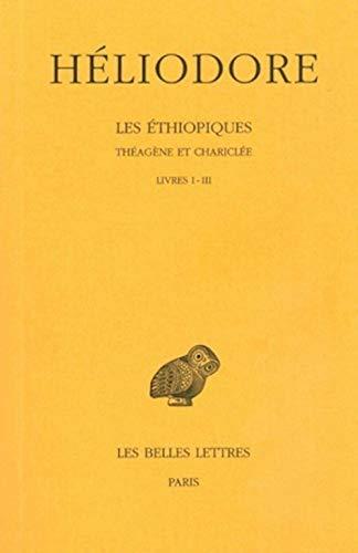 Heliodore, Les Ethiopiques. Theagene Et Chariclee: Tome I: Livres I-III. (Collection Des Universites De France, Band 76)
