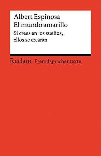 El mundo amarillo. Si crees en los sueños, ellos se crearán: Spanischer Text mit deutschen Worterklärungen. B1-B2 (GER): 19999