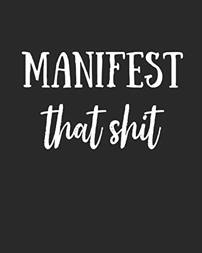 Manifest That Shit: Law Of Attraction Journal/Vision Board Book/Planner/Visualization And Positive Affirmations Journal/ Mantra Scripting/Manifesting ... Abundance - 1/2 Blank Page, 1/2 Lined