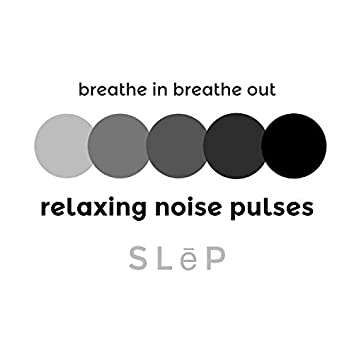 Breathe in Breathe out Relaxing Noise Pulses