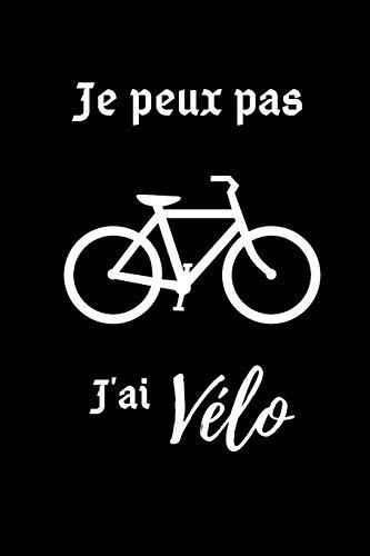 je peux pas j'ai vélo: cahier de notes pour un passionné de vélo   agenda 2020   carnet de notes ligné original et drôle   cadeau humoristique   120 pages au format 6×9 pouces.
