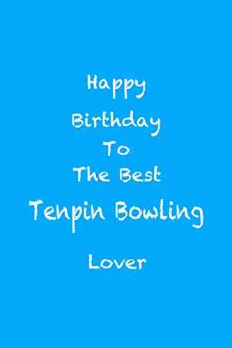 Happy Birthday to the Best Tenpin Bowling Lover: Perfect quote Journal Diary Planner, Tenpin Bowling Journal Gift for Kids girls Women and Men who ... Journal - 110 Pages, 6 x 9, Matte Finish