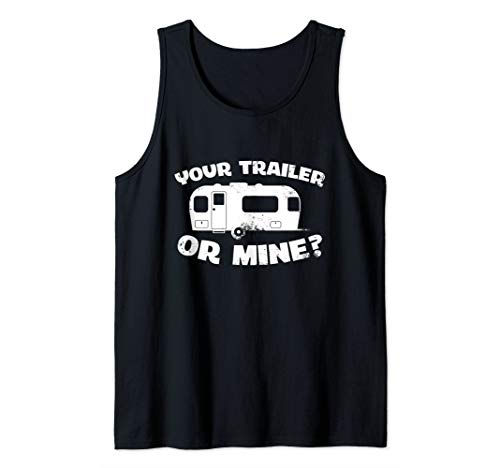 Your Trailer Or Mine? Funny Redneck Mobile Home Park America Tank Top