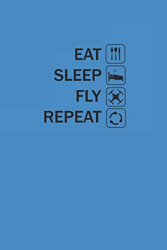 EAT SLEEP FLY REPEAT: DROHNEN NOTIZBUCH Drones Notebook Drone Bullet Journal 6x9 Punkteraster