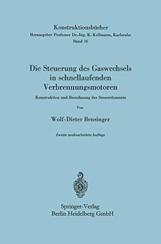 Die Steuerung des Gaswechsels in schnellaufenden Verbrennungsmotoren: Konstruktion Und Berechnung Der Steuerelemente (Konstruktionsbücher, Band 16)