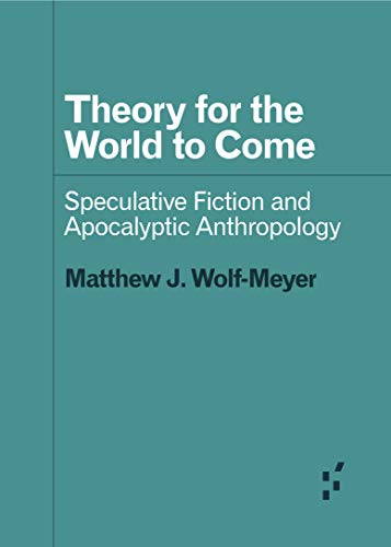 Theory for the World to Come: Speculative Fiction and Apocalyptic Anthropology (Forerunners: Ideas First) (English Edition)