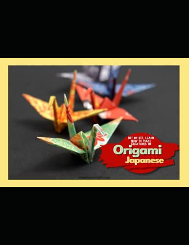 Bit By Bit, Learn How To Make Creatures In Origami Japanese