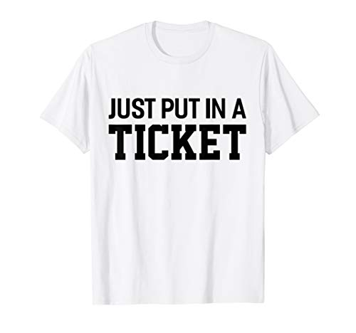 Funny Tech Support Just Put In a Ticket T-Shirt