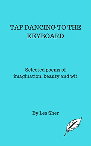 Tap Dancing to the Keyboard: Selected works of imagination, beauty and wit (English Edition)