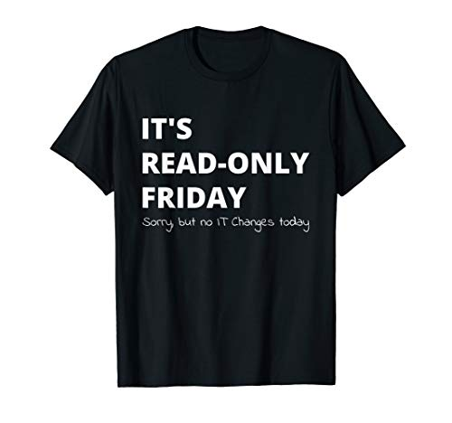 It\'s Read-Only Friday. No IT-Changes Today Admin T-Shirt