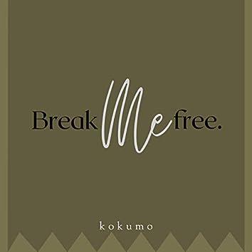 Break Me Free