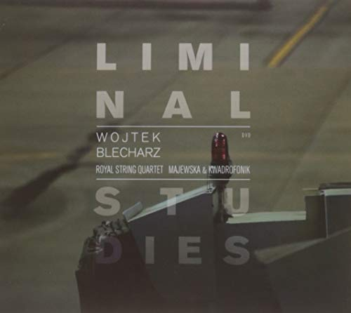 Wojtek Blecharz : Liminal Studies, portrait du compositeur. Majewska, Royal String Quartet, Ensemble Kwadrofonik. [DVD]