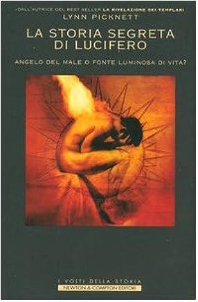 La storia segreta di Lucifero. Angelo del male o fonte luminosa di vita?
