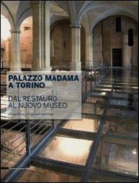 Palazzo Madama a Torino. Dal restauro al nuovo museo. Ediz. illustrata