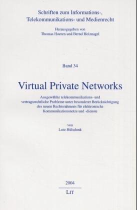 Virtual Private Networks: Ausgewählte telekommunikations- und vertragsrechtliche Probleme unter besonderer Berücksichtigung des neuen Rechtsrahmens für elektronische Kommunikationsnetze und -dienste