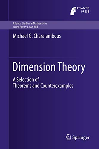 Dimension Theory: A Selection of Theorems and Counterexamples (Atlantis Studies in Mathematics Book 7) (English Edition)