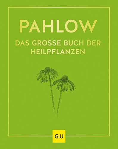 Das große Buch der Heilpflanzen: Gesund durch die Heilkräfte der Natur (GU Einzeltitel Gesundheit/Alternativheilkunde)