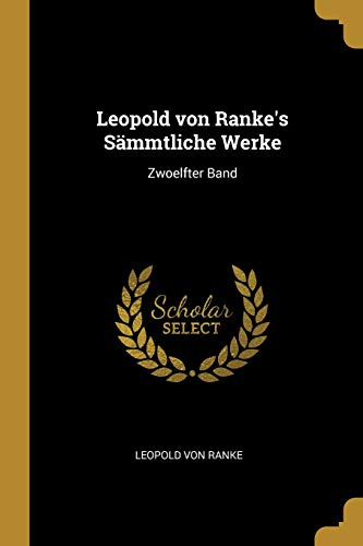 Leopold von Ranke's Sämmtliche Werke: Zwoelfter Band
