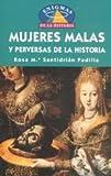 MUJERES MALAS Y PERVERSAS DE LA HISTORIA. Enigmas de la Historia