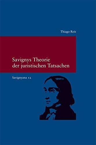 Savignyana / Savignys Theorie der juristischen Tatsachen (Studien zur Europäischen Rechtsgeschichte) by Thiago Reis (2013-05-01)