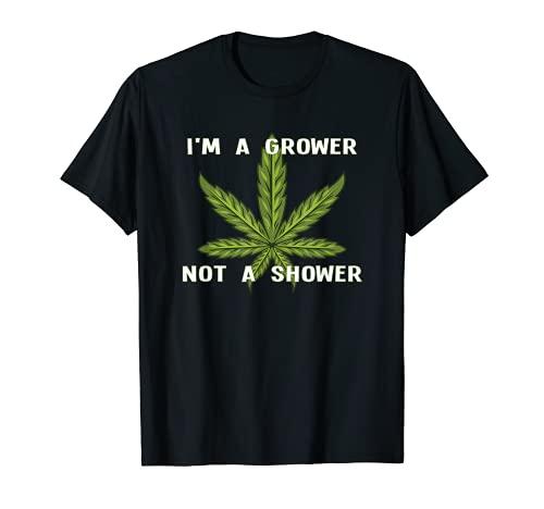 I'm A Grower Not a Shower - Cultivo divertido de cannabis Camiseta