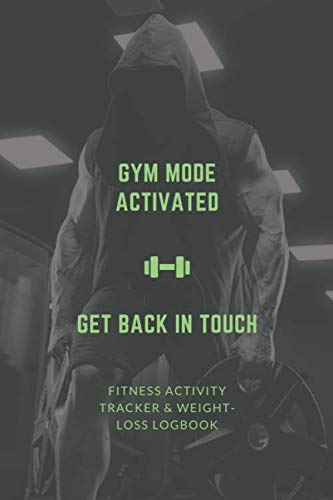 Gym Mode Activated Get Back In Touch - Men's Fitness activity tracker & weight-loss logbook: Exercise Journal & Weight Loss Diet Planner   Daily ... Fitness Activity Tracker   150 Pages 6 x 9  