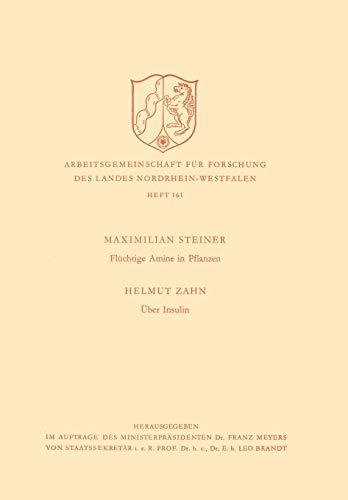 Flüchtige Amine in Pflanzen. Über Insulin (Arbeitsgemeinschaft für Forschung des Landes Nordrhein-Westfalen (161), Band 161)