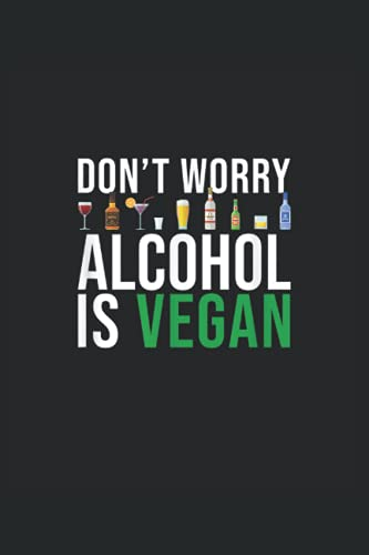Dont Worry Alcohol Is Vegan: Bier ein Notizbuch A5 mit 108 karierte Seiten. Ein lustiges Motiv für Biertrinker, Bierliebhaber zum Polterabend, ... Day Biergarten. Perfekt zum Vatertag.