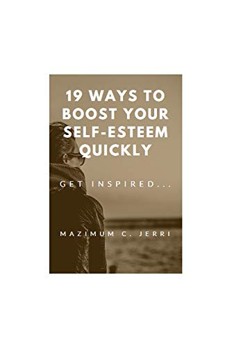 19 Ways to Boost Your Self-Esteem Quickly: GET INSPIRED... (SELF ESTEEM Book 9) (English Edition)