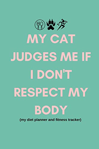 My Cat Judges Me If I Don't Respect My Body (My Diet...