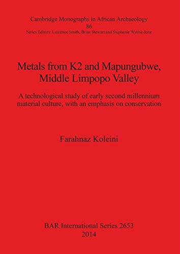 Metals from K2 and Mapungubwe, Middle Limpopo Valley: A technological study of early second millennium material culture, with an emphasis on conservation (BAR International Series)