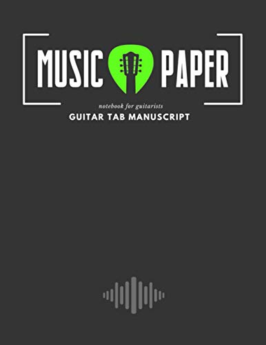 Music Paper - Guitar Tab Manuscript - Notebook for Guitarists: Standard Staff & Tablature * Blank Chord Diagrams Seven 7-Line Staves and Chord Grids ... * Guitar Strumming * Blank Sheet Notes Book