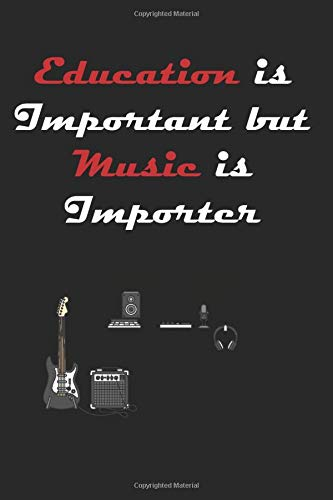 Education is Important but Music is Importer - Songwriting Book: Lyrics Notebook To Write In | Lined/Ruled Paper & Manuscript Paper For Lyrics & Music ... For Music Lovers, Students, Songwriters...