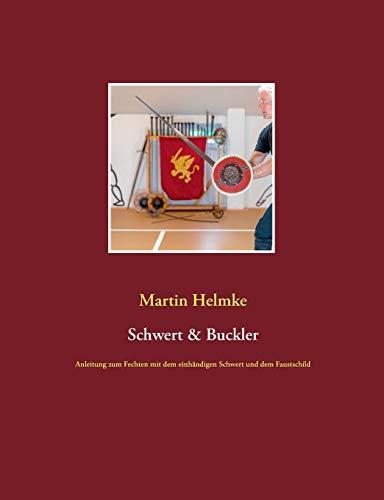 Schwert & Buckler: Anleitung zum Fechten mit dem einhändigen Schwert und dem Faustschild
