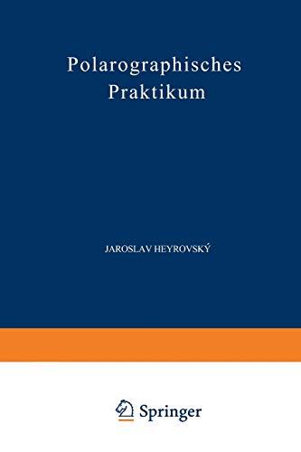 Polarographisches Praktikum (Anleitungen für die chemische Laboratoriumspraxis (4), Band 4)