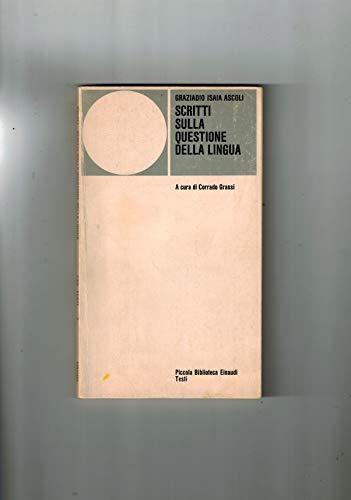 Scritti sulla questione della lingua. A cura, con introduzione e nota bibliografica di Corrado Grassi