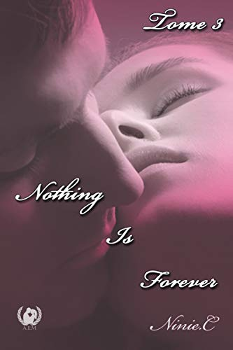 Nothing Is Forever - Tome 3: Romance