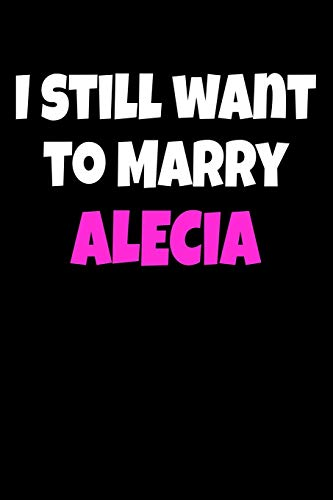 I still want to marry Alecia: Pink Alecia Fan Notebook / Journal / Diary - 6 x 9 inches (15,24 x 22,86 cm), 150 pages.