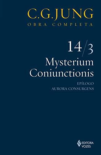 Mysterium Coniunctionis Vol. 14/3: Epílogo; Aurora Consurgens: Volume 14
