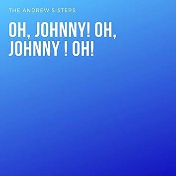 Oh, Johnny! Oh, Johnny ! Oh!