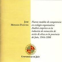 Nuevos modelos de competencia en ecología organizativa: análisis empírico en la industria de extracción de aceite de oliva en la provincia de Jaén, 1944 - 1998. (CD Tesis)