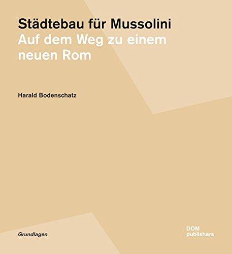 Städtebau für Mussolini. Auf dem Weg zu einem neuen Rom