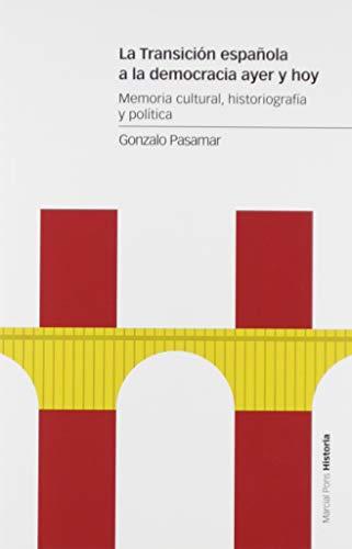 La Transición española a la democracia ayer y hoy: Memoria cultural, historiografía y política (Estudios)