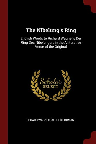 NIBELUNGS RING: English Words to Richard Wagner's Der Ring Des Nibelungen, in the Alliterative Verse of the Original