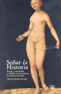 Soñar la Historia: Riesgo, creatividad y religión en las profecías de Lucrecia de León