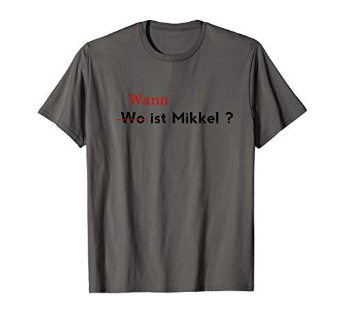 Wann Wo ist mikkel? Spruch von DARK series Geschenk T-Shirt