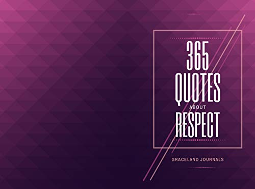 365 Quotes About Respect: Motivational and Biblical Words on Manners, Core Values, Business and Character, Gifts to Men, Women, Adults, Children, Grandma, ... (Quotes Book Book 16) (English Edition)