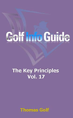 Golf Info Guide: The Key Principles Vol. 17