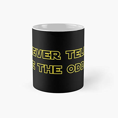 Never Tell Me The Odds Classic Mug - Funny Gift Coffee Tea Cup White 11 Oz Best Gift For Holidays.