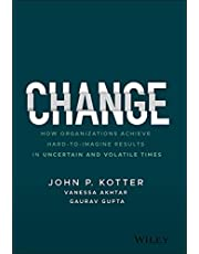 Change: How Organizations Achieve Hard–to–Imagine Results in Uncertain and Volatile Times